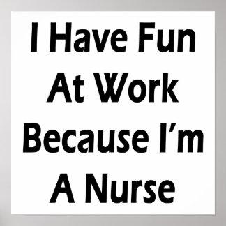 I Have Fun At Work Because I m A Nurse Print