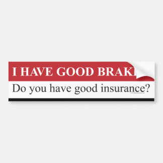 I Have Good Brakes - Bumper Sticker