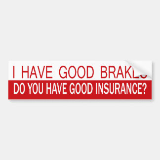 I Have Good Brakes, Do You Have Good Insurance? Bumper Sticker