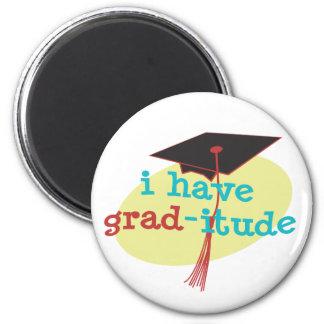 I have GRAD-itude - Funny Graduation 6 Cm Round Magnet