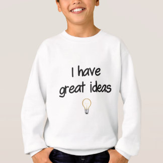 I Have Great Ideas Sweatshirt