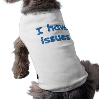 I Have Issues - Dog T-shirt