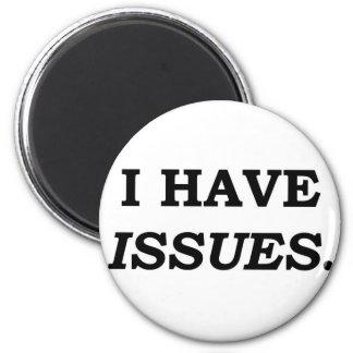 I HAVE ISSUES. FRIDGE MAGNET