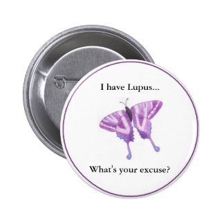 I have Lupus...  what's your excuse? 6 Cm Round Badge