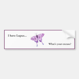 I have Lupus...  what's your excuse? Bumper Sticker