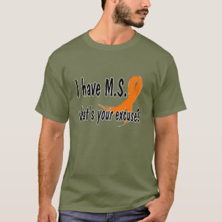 I have M.S. what's your excuse T-Shirt