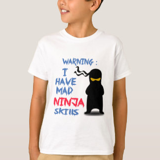 I Have Mad Ninja  Skills T-Shirt