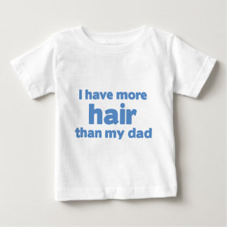I Have More Hair Than My Dad Baby T-Shirt