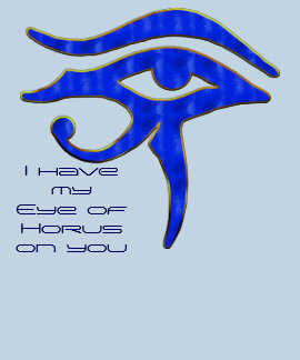 I Have My  Eye of Horus On You T-shirts