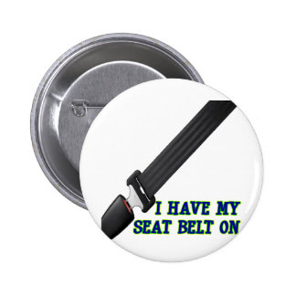 I Have My Seat Belt On Pin
