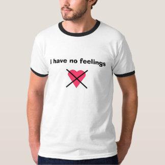 i have no feelings T-Shirt