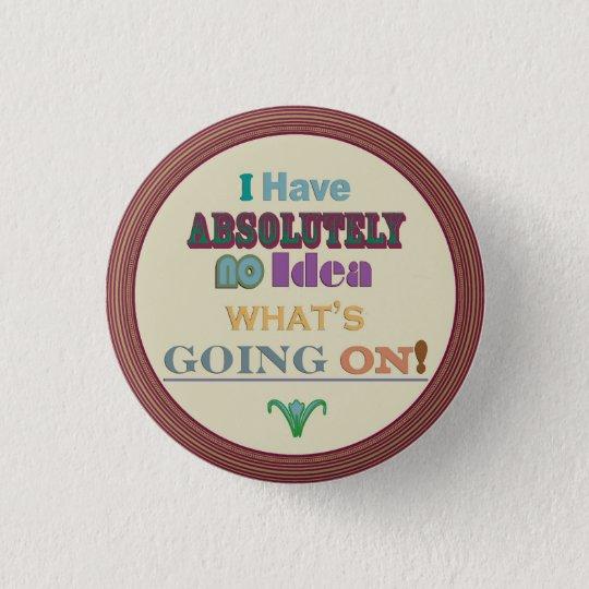 i Have No Idea 3 Cm Round Badge