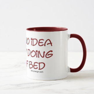 I have no idea what I'm doing out of bed Mug