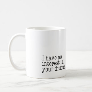 I have no interest in your drama mug