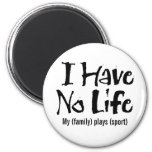 I Have No Life (Black) Refrigerator Magnet