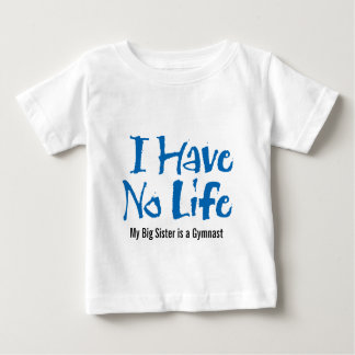 I Have No Life (Gymnastics) Baby T-Shirt