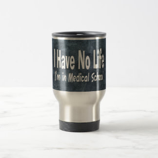 I Have No Life  Im In Medical School Funny Stainless Steel Travel Mug