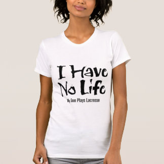 I Have No Life (Lacrosse) T-Shirt