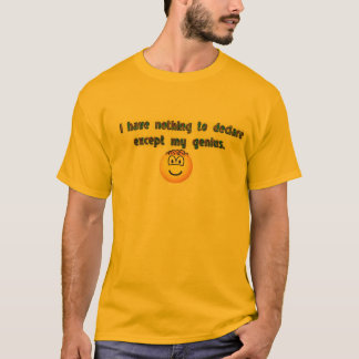 I have nothing to declare except my genius.-Tshirt T-Shirt