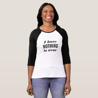 I Have Nothing to Wear Baseball T-Shirt