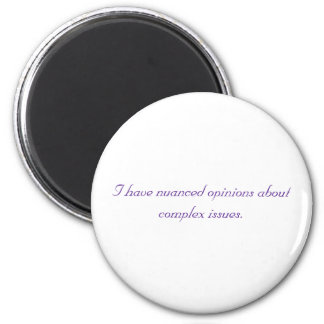 I have nuanced opinions about complex issues. 6 cm round magnet
