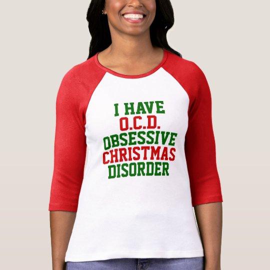 I Have O.C.D. Obsessive Christmas Disorder Raglan T-Shirt