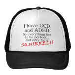I have OCD and ADD, SQUIRREL!! Hats