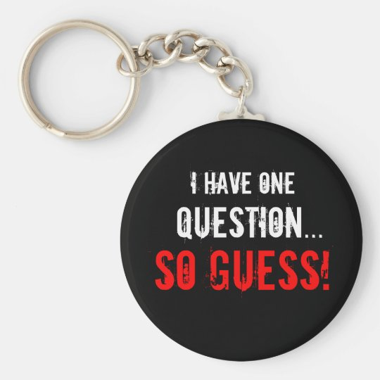 """""""I Have One Question..."""" Basic Round Button Key Ring"""