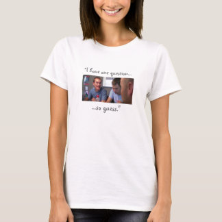 """""""I Have One Question..."""" T-Shirt"""