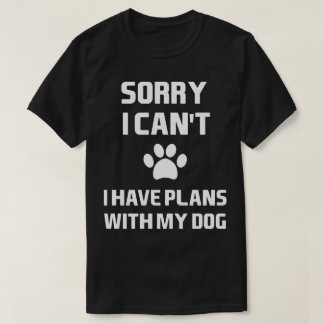 I Have Plans With My Dog Humor Tee