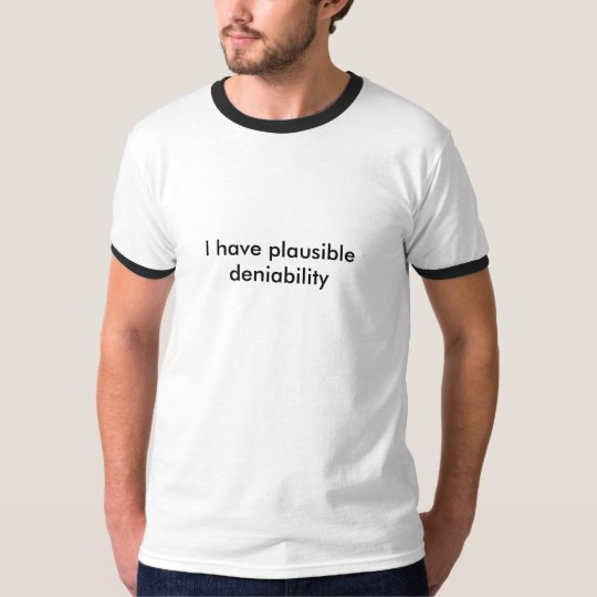 I have plausible deniability T-Shirt