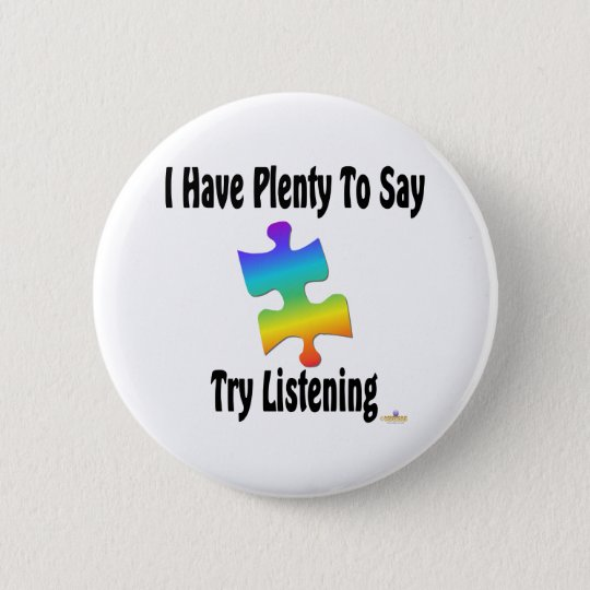 I Have Plenty To Say, Try Listening 6 Cm Round Badge