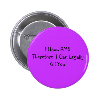 I Have PMS. 6 Cm Round Badge