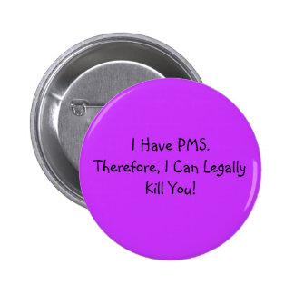 I Have PMS. 6 Cm Round Badge