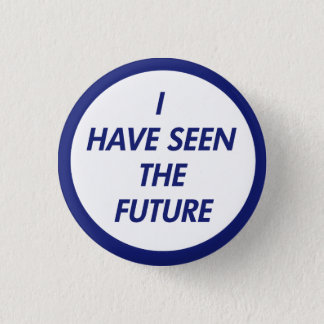 I Have Seen The Future Button