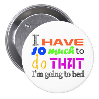 I Have So Much To Do - Button