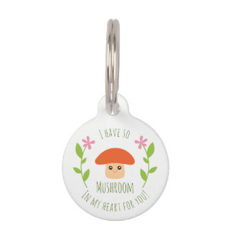 I Have So Mushroom In My Heart For You Pun Humor Pet ID Tag