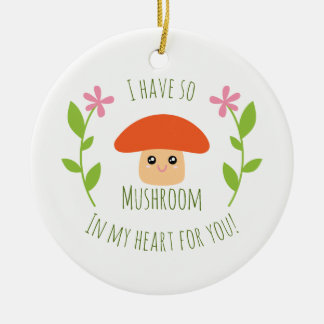 I Have So Mushroom In My Heart For You Pun Humor Round Ceramic Decoration