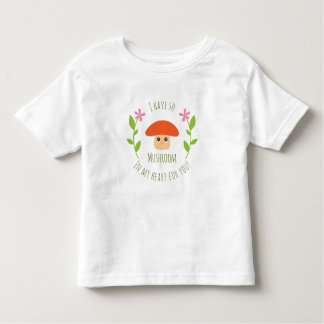 I Have So Mushroom In My Heart For You Pun Unisex Toddler T-Shirt