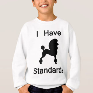 I Have Standards (Poodle) Sweatshirt