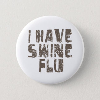 i have swine flu 6 cm round badge