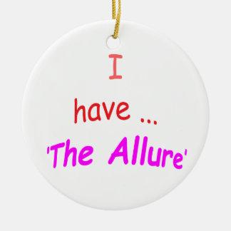 I Have the Allure Round Ceramic Decoration
