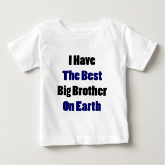 I Have The Best Big Brother On Earth Baby T-Shirt
