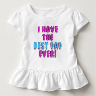 I have the Best Dad Ever Cute Girls Father's Day Toddler T-Shirt