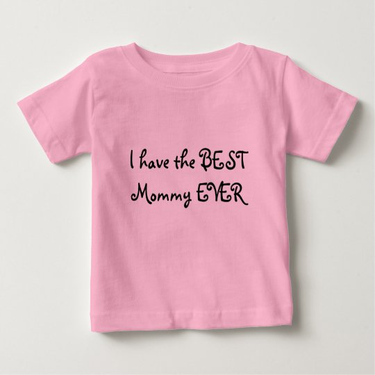 I have the BEST Mummy EVER Baby T-Shirt