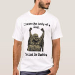 I have the body of a God...Too Bad its Buddha T-Shirt