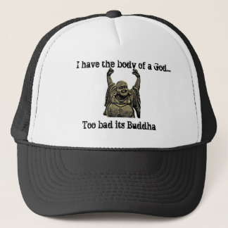 I have the body of a God...Too bad its Buddha Trucker Hat