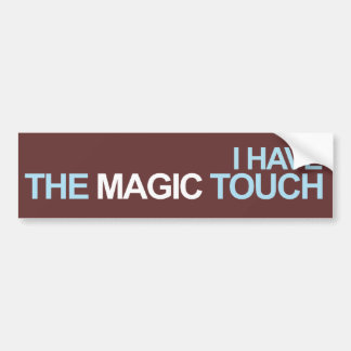 I Have The Magic Touch Bumper Stickers
