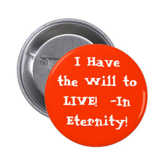 I Have the Will to LIVE in Eternity! 6 Cm Round Badge