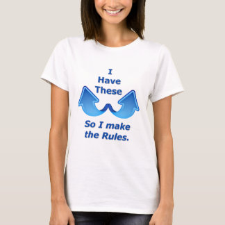 I Have These. So I Make The Rules. T-Shirt
